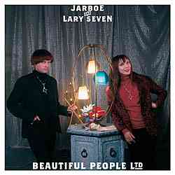 JARBOE & LARRY SEVEN - Beautiful People Ltd.