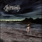 CRYPTOPSY - And Then You´ll Beg