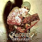 ABORTED - Goremageddon: The Saw And The Carnage Done